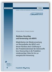 Forschungsbericht: Rückbau, Recycling und Verwertung von WDVS. Möglichkeiten der Wiederverwertung von Bestandteilen des WDVS nach dessen Rückbau durch Zuführung in den Produktionskreislauf der Dämmstoffe bzw. Downcycling in die Produktion minderwertiger Güter bis hin zur energetischen Verwertung