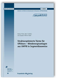 Forschungsbericht: Strukturoptimierte Türme für Offshore - Windenergieanlagen aus UHFFB in Segmentbauweise. Abschlussbericht