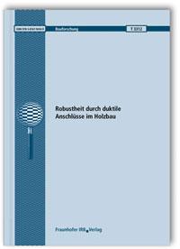Forschungsbericht: Robustheit durch duktile Anschlüsse im Holzbau
