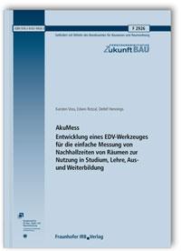 Forschungsbericht: AkuMess. Entwicklung eines EDV-Werkzeuges für die einfache Messung von Nachhallzeiten von Räumen zur Nutzung in Studium, Lehre, Aus- und Weiterbildung. Abschlussbericht