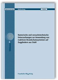 Forschungsbericht: Numerische und versuchstechnische Untersuchungen zur Anwendung von reaktiven Brandschutzsystemen auf Zuggliedern aus Stahl. Abschlussbericht