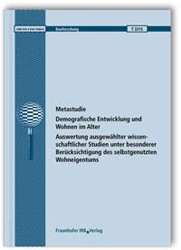 Forschungsbericht: Metastudie: Demografische Entwicklung und Wohnen im Alter. Auswertung ausgewählter wissenschaftlicher Studien unter besonderer Berücksichtigung des selbstgenutzten Wohneigentums