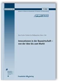 Forschungsbericht: Innovationen in der Bauwirtschaft - von der Idee bis zum Markt. Abschlussbericht