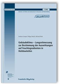Forschungsbericht: Gebäudeklima - Langzeitmessung zur Bestimmung der Auswirkungen auf Feuchtegradienten in Holzbauteilen. Abschlussbericht