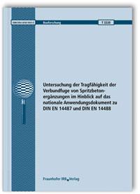 Forschungsbericht: Untersuchung der Tragfähigkeit der Verbundfuge von Spritzbetonergänzungen im Hinblick auf das nationale Anwendungsdokument zu DIN EN 14487 und DIN EN 14488. Abschlussbericht