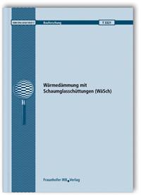 Forschungsbericht: Wärmedämmung mit Schaumglasschüttungen (WäSch). Abschlussbericht