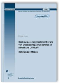 Forschungsbericht: Denkmalgerechte Implementierung von Energieeinsparmaßnahmen in historische Gebäude. Handlungsleitfaden. Abschlussbericht