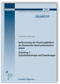 Forschungsbericht: Verbesserung der Praxistauglichkeit der Baunormen durch pränormative Arbeit - Teilantrag 1: Sicherheitskonzept und Einwirkungen. Abschlussbericht