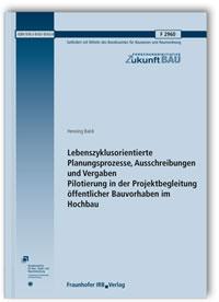 Forschungsbericht: Lebenszyklusorientierte Planungsprozesse, Ausschreibungen und Vergaben - Pilotierung in der Projektbegleitung öffentlicher Bauvorhaben im Hochbau. Abschlussbericht