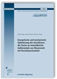 Forschungsbericht: Energetische und mechanische Optimierung des Anschlusses der Decke an monolithische Außenwände aus Mauerwerk mit Passivhausstandard. Abschlussbericht