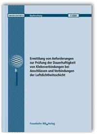 Forschungsbericht: Ermittlung von Anforderungen zur Prüfung der Dauerhaftigkeit von Klebeverbindungen bei Anschlüssen und Verbindungen der Luftdichtheitsschicht. Abschlussbericht