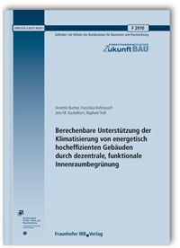 Forschungsbericht: Berechenbare Unterstützung der Klimatisierung von energetisch hocheffizienten Gebäuden durch dezentrale, funktionale Innenraumbegrünung. Abschlussbericht Juni 2015
