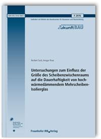 Forschungsbericht: Untersuchungen zum Einfluss der Größe des Scheibenzwischenraums auf die Dauerhaftigkeit von hochwärmedämmendem Mehrscheiben-Isolierglas. Abschlussbericht