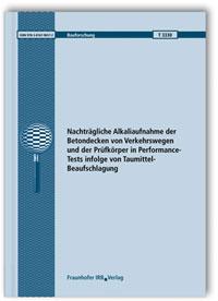 Forschungsbericht: Nachträgliche Alkaliaufnahme der Betondecken von Verkehrswegen und der Prüfkörper in Performance-Tests infolge von Taumittel-Beaufschlagung. Abschlussbericht