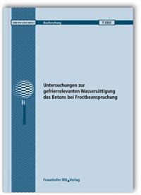 Forschungsbericht: Untersuchungen zur gefrierrelevanten Wassersättigung des Betons bei Frostbeanspruchung