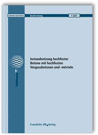 Forschungsbericht: Instandsetzung hochfester Betone mit hochfesten Vergussbetonen und -mörteln