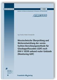 Forschungsbericht: Messtechnische Überprüfung und Weiterentwicklung der vereinfachten Berechnungsmethode für Glasdoppelfassaden (GDF) nach DIN V 18599 anhand realer Gebäude (Monitoring GDF). Abschlussbericht
