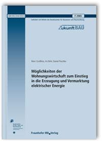 Forschungsbericht: Möglichkeiten der Wohnungswirtschaft zum Einstieg in die Erzeugung und Vermarktung elektrischer Energie. Abschlussbericht