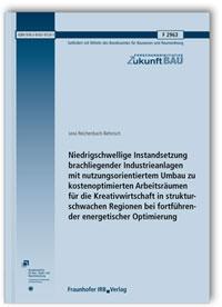 Forschungsbericht: Niedrigschwellige Instandsetzung brachliegender Industrieanlagen mit nutzungsorientiertem Umbau zu kostenoptimierten Arbeitsräumen für die Kreativwirtschaft in strukturschwachen Regionen bei fortführender energetischer Optimierung