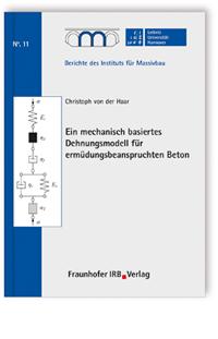 Buch: Ein mechanisch basiertes Dehnungsmodell für ermüdungsbeanspruchten Beton