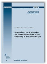 Forschungsbericht: Untersuchung von Schubnocken aus hochfestem Beton zur Schubverbindung in Holzverbundträgern. Abschlussbericht