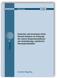 Forschungsbericht: Stationäre und instationäre finite Element Analysen zur Erfassung des solaren Temperatureinflusses auf schalenförmige, zylindrische Thermoplastbehälter. Abschlussbericht