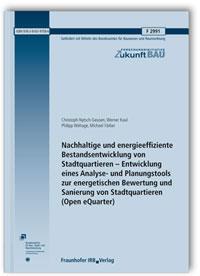 Forschungsbericht: Nachhaltige und energieeffiziente Bestandsentwicklung von Stadtquartieren - Entwicklung eines Analyse- und Planungstools zur energetischen Bewertung und Sanierung von Stadtquartieren (Open eQuarter)