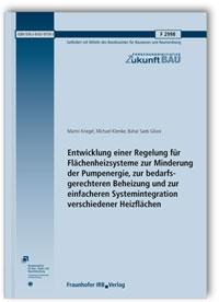 Forschungsbericht: Entwicklung einer Regelung für Flächenheizsysteme zur Minderung der Pumpenergie, zur bedarfsgerechteren Beheizung und zur einfacheren Systemintegration verschiedener Heizflächen. Abschlussbericht
