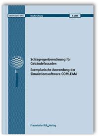 Forschungsbericht: Schlagregenberechnung für Gebäudefassaden. Exemplarische Anwendung der Simulationssoftware COMLEAM