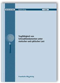 Forschungsbericht: Tragfähigkeit von Schraubfundamenten unter statischer und zyklischer Last. Abschlussbericht