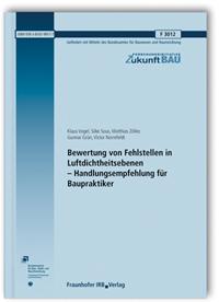 Forschungsbericht: Bewertung von Fehlstellen in Luftdichtheitsebenen - Handlungsempfehlung für Baupraktiker