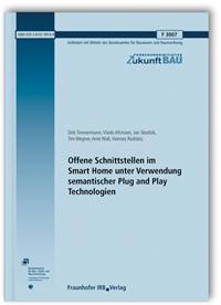 Forschungsbericht: Offene Schnittstellen im Smart Home unter Verwendung semantischer Plug and Play Technologien. Abschlussbericht