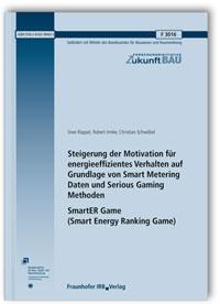 Forschungsbericht: Steigerung der Motivation für energieeffizientes Verhalten auf Grundlage von Smart Metering Daten und Serious Gaming Methoden. SmartER Game (Smart Energy Ranking Game). Abschlussbericht