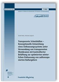 Forschungsbericht: Transparente Schutzhüllen - Konzeptionelle Entwicklung eines Einhausungssystems unter Verwendung von transparenten Membranen mit kontrollierter Belüftung zur optimierten winterlichen Einhausung von außenexponierten Kulturgütern
