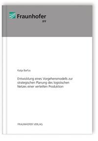 Buch: Entwicklung eines Vorgehensmodells zur strategischen Planung des logistischen Netzes einer verteilten Produktion