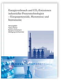 Buch: Energieverbrauch und CO2-Emissionen industrieller Prozesstechnologien - Einsparpotenziale, Hemmnisse und Instrumente