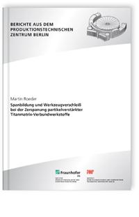 Buch: Spanbildung und Werkzeugverschleiß bei der Zerspanung partikelverstärkter Titanmatrix-Verbundwerkstoffe