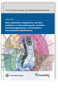 Buch: Eine webbasierte Integrations- und Testplattform zur Unterstützung des verteilten Entwicklungsprozesses von komplexen Serviceroboter-Applikationen