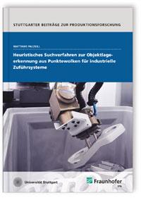 Buch: Heuristisches Suchverfahren zur Objektlageerkennung aus Punktewolken für industrielle Zuführsysteme