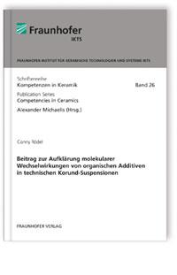 Buch: Beitrag zur Aufklärung molekularer Wechselwirkungen von organischen Additiven in technischen Korund-Suspensionen