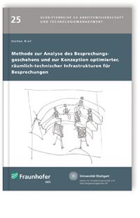 Buch: Methode zur Analyse des Besprechungsgeschehens und zur Konzeption optimierter, räumlich-technischer Infrastrukturen für Besprechungen