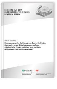 Buch: Untersuchung des Einflusses von Dreh-, Drehfräs-, Glattwalz- sowie Schleifprozessen auf das tribologische Einsatzverhalten von Stahl am Beispiel des Rad-Schiene-Kontakts