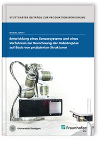 Buch: Entwicklung eines Sensorsystems und eines Verfahrens zur Berechnung der Roboterpose auf Basis von projizierten Strukturen