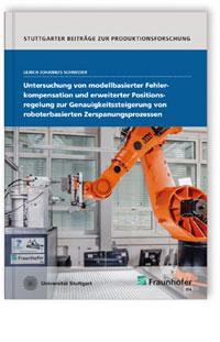 Buch: Untersuchung von modellbasierter Fehlerkompensation und erweiterter Positionsregelung zur Genauigkeitssteigerung von roboterbasierten Zerspanungsprozessen