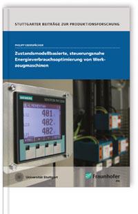 Buch: Zustandsmodellbasierte, steuerungsnahe Energieverbrauchsoptimierung von Werkzeugmaschinen