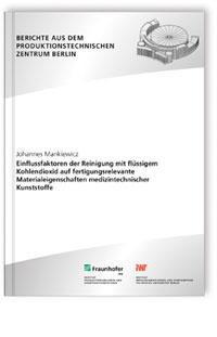 Buch: Einflussfaktoren der Reinigung mit flüssigem Kohlendioxid auf fertigungsrelevante Materialeigenschaften medizintechnischer Kunststoffe