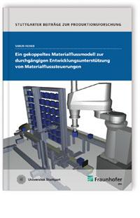 Buch: Ein gekoppeltes Materialflussmodell zur durchgängigen Entwicklungsunterstützung von Materialflusssteuerungen