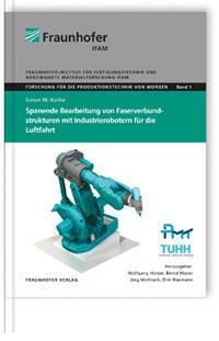Buch: Spanende Bearbeitung von Faserverbundstrukturen mit Industrierobotern für die Luftfahrt.