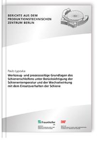 Buch: Werkzeug- und prozessseitige Grundlagen des Schienenschleifens unter Berücksichtigung der Schienentemperatur und der Wechselwirkung mit dem Einsatzverhalten der Schiene