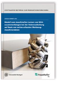 Buch: Modell zum maschinellen Lernen von Wirkzusammenhängen bei der Holzverarbeitung auf Basis von online-erfassten Werkzeugmaschinendaten
